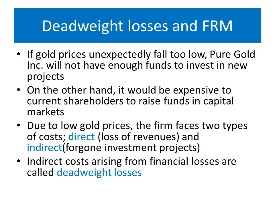 Deadweight losses and FRM If gold prices unexpectedly fall too low, Pure Gold Inc.