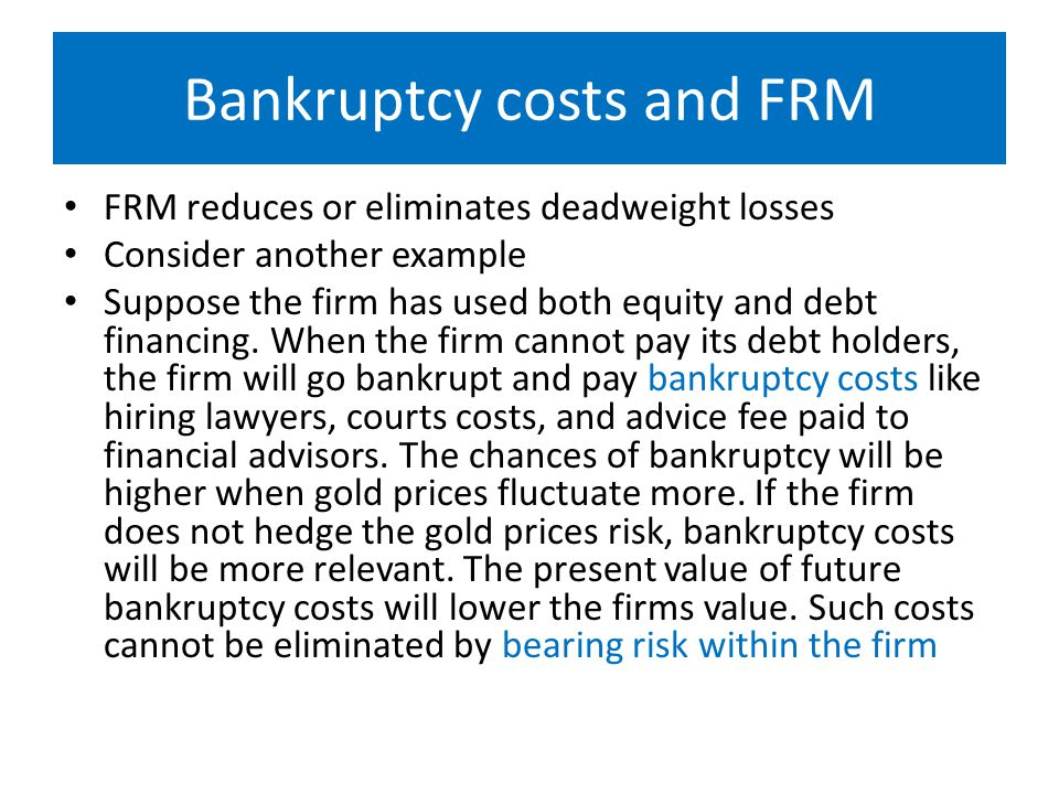 FRM reduces or eliminates deadweight losses Consider another example Suppose the firm has used both equity and debt financing.
