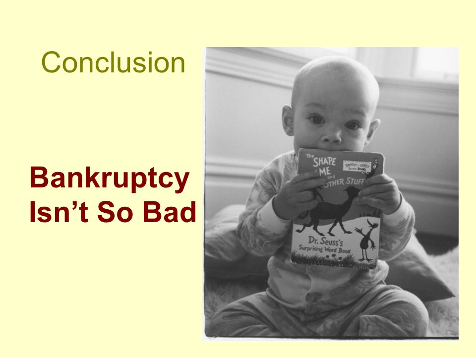 Conclusion Bankruptcy Isn't So Bad = Skiing, Golfing, Surfing and Diapers