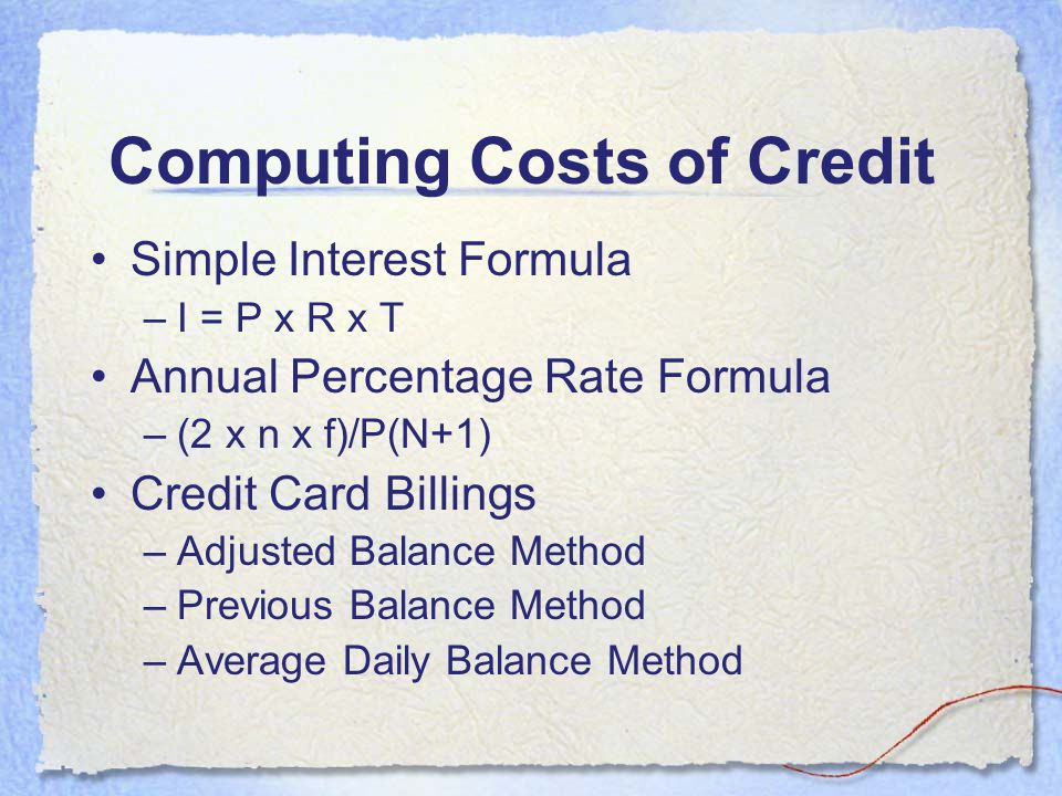 Factors Affecting Credit Costs Method used to compute finance charges. Source of credit Total amount financed Length of time you are making payments A