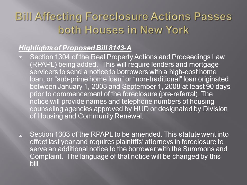 Bill Affecting Foreclosure Actions Passes both Houses in New York Highlights of Proposed Bill 8143-A  Section 1304 of the Real Property Actions and Proceedings Law (RPAPL) being added.