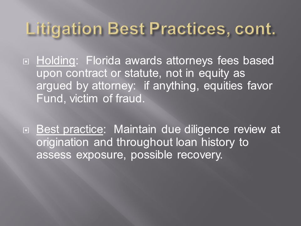  Holding: Florida awards attorneys fees based upon contract or statute, not in equity as argued by attorney: if anything, equities favor Fund, victim of fraud.