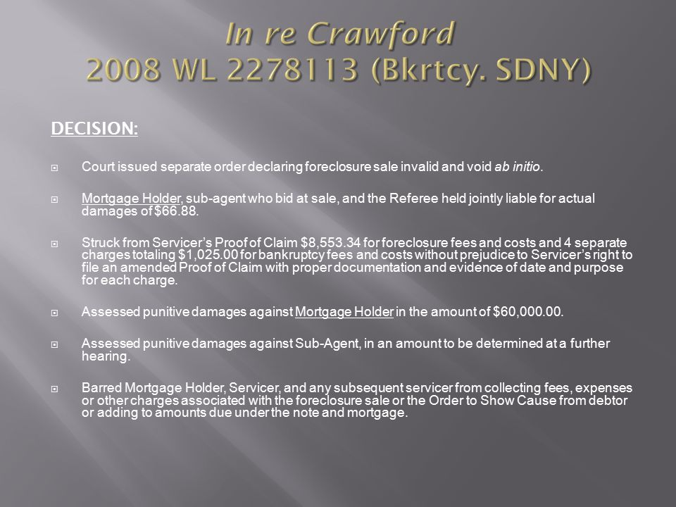 In re Crawford 2008 WL 2278113 (Bkrtcy. SDNY) DECISION:  Court issued separate order declaring foreclosure sale invalid and void ab initio.  Mortgag