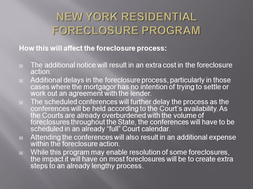 NEW YORK RESIDENTIAL FORECLOSURE PROGRAM How this will affect the foreclosure process:  The additional notice will result in an extra cost in the foreclosure action.