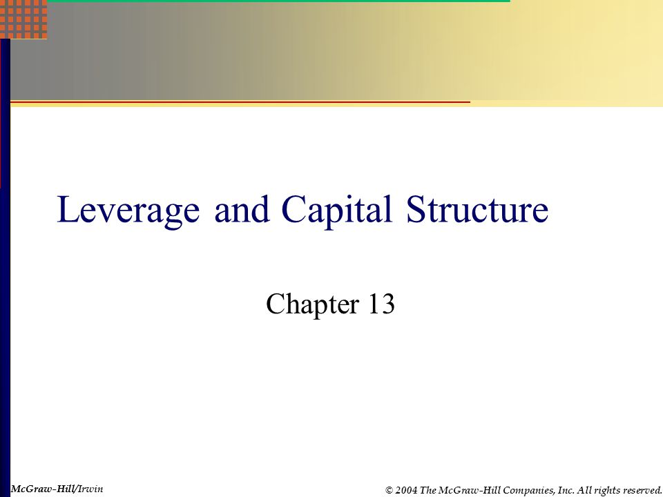 McGraw-Hill © 2004 The McGraw-Hill Companies, Inc. All rights reserved. McGraw-Hill/Irwin Leverage and Capital Structure Chapter 13