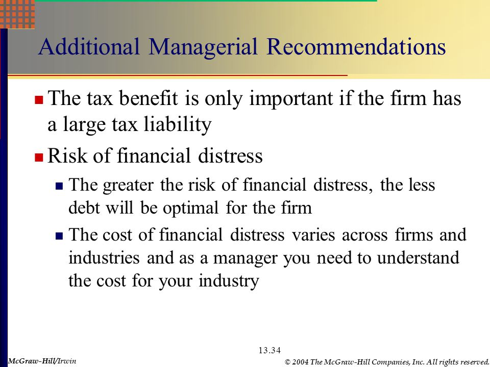 McGraw-Hill © 2004 The McGraw-Hill Companies, Inc. All rights reserved. McGraw-Hill/Irwin 13.34 Additional Managerial Recommendations The tax benefit