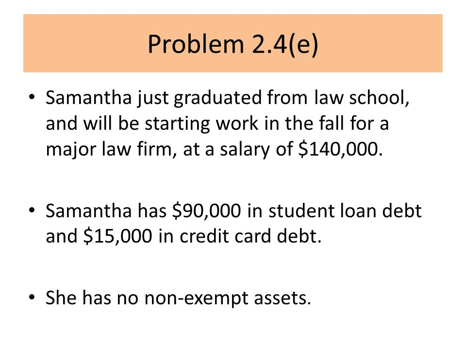 Problem 2.4(e) Samantha just graduated from law school, and will be starting work in the fall for a major law firm, at a salary of $140,000.