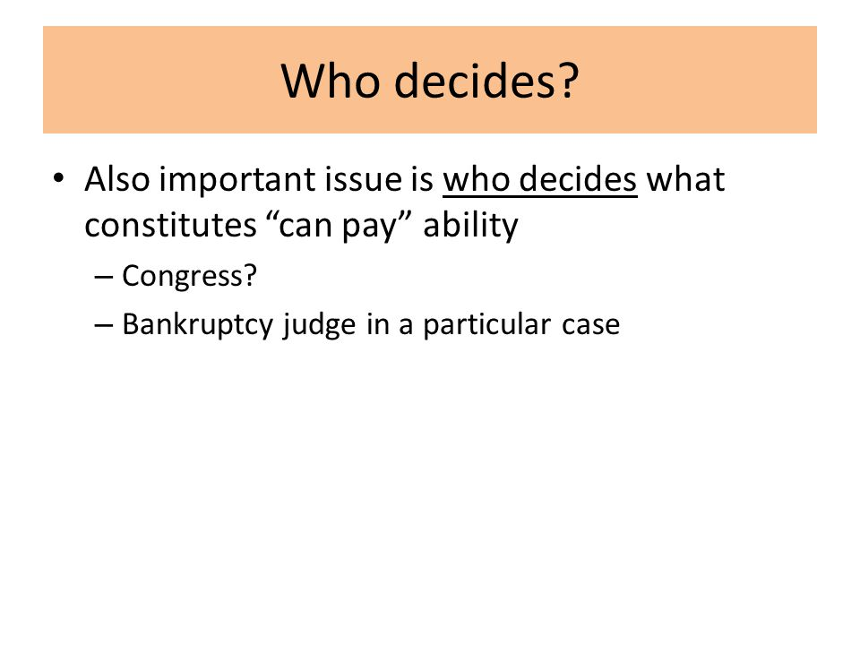 Who decides. Also important issue is who decides what constitutes can pay ability – Congress.
