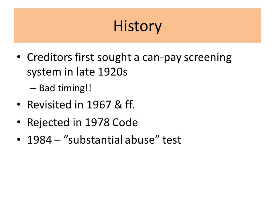 History Creditors first sought a can-pay screening system in late 1920s – Bad timing!.