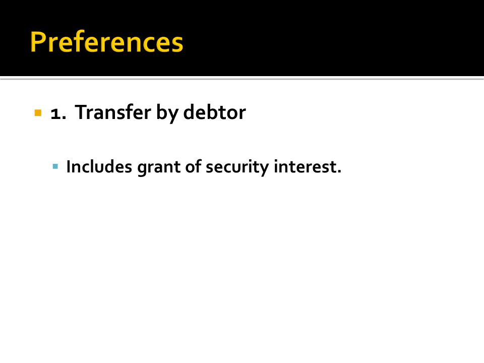  1. Transfer by debtor  Includes grant of security interest.