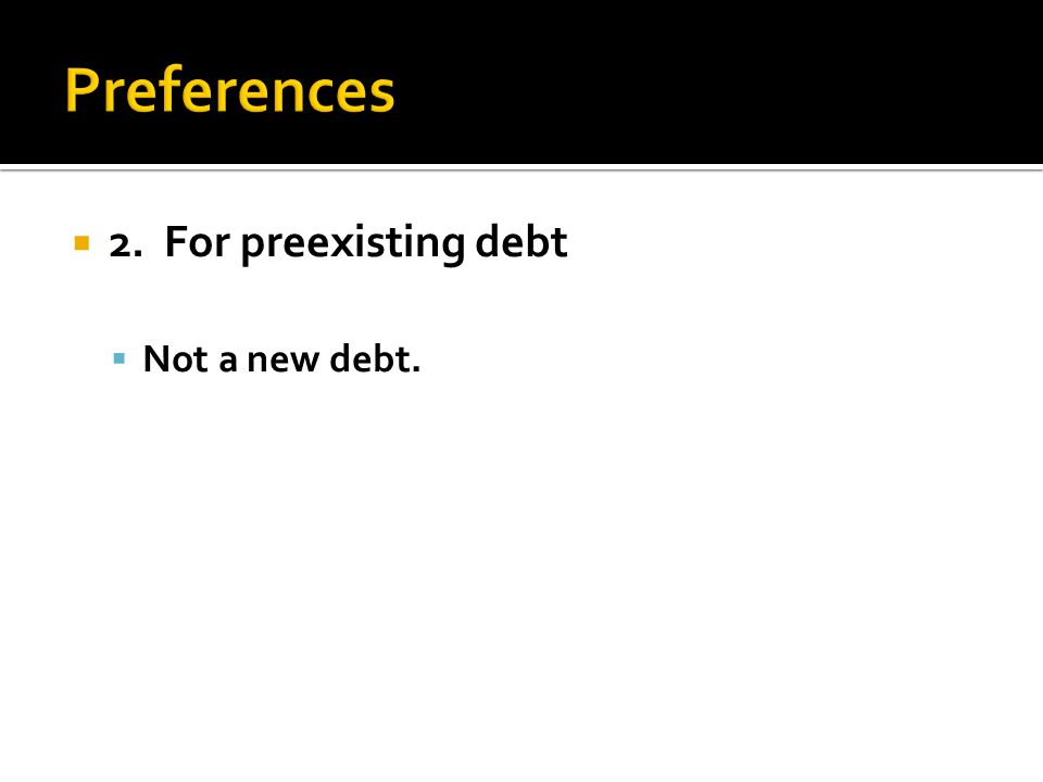  2. For preexisting debt  Not a new debt.