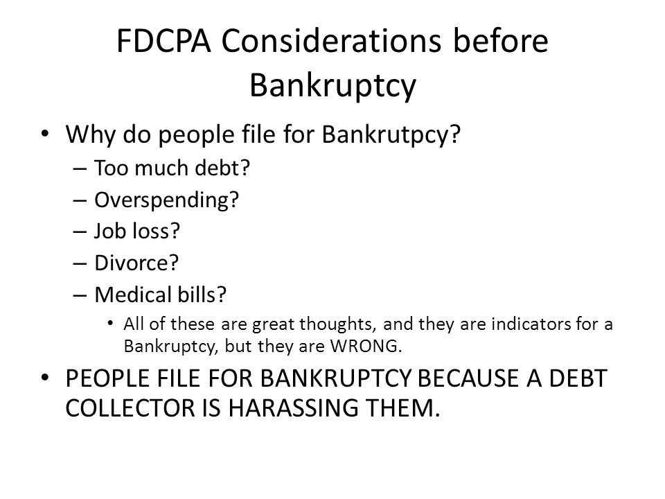 FDCPA Considerations before Bankruptcy Why do people file for Bankrutpcy.