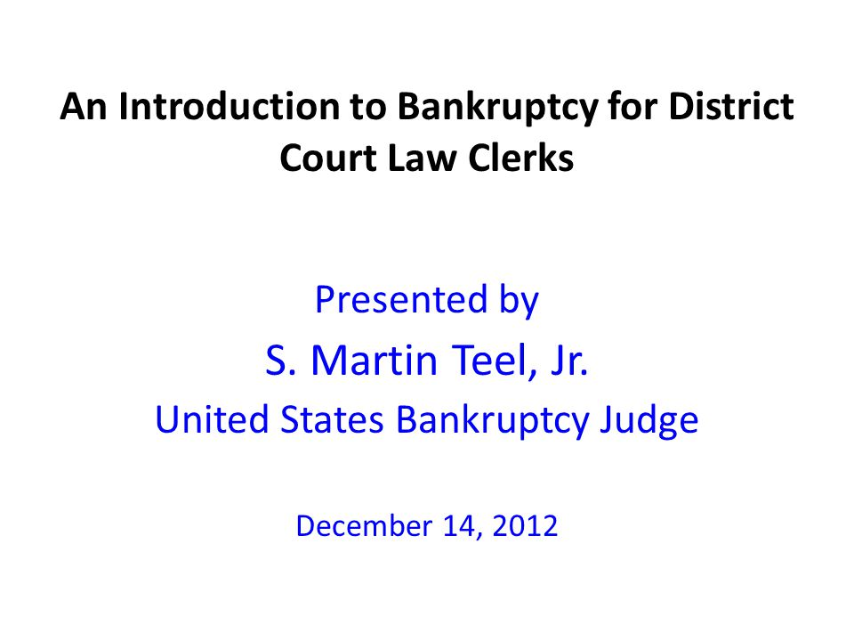An Introduction to Bankruptcy for District Court Law Clerks Presented by S.
