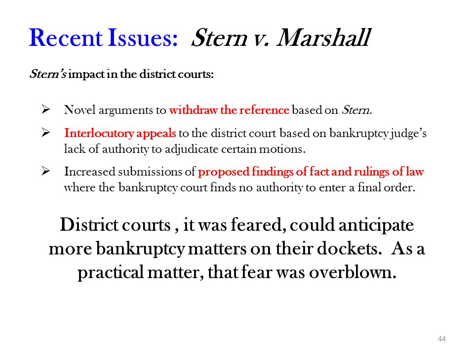 44 Stern's impact in the district courts:  Novel arguments to withdraw the reference based on Stern.