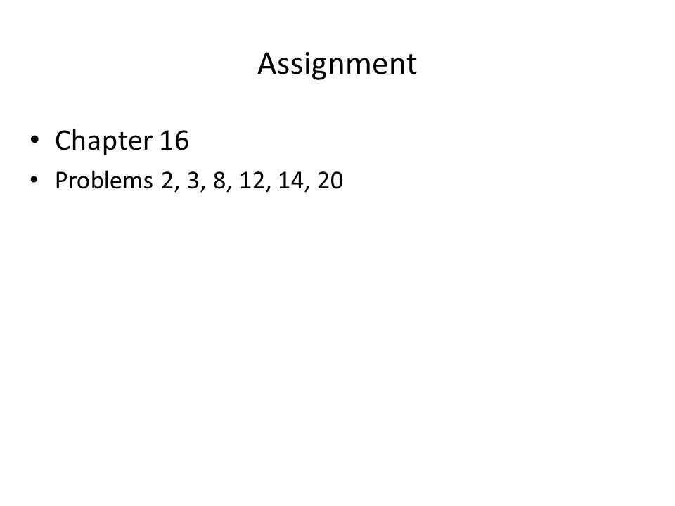 Chapter 16 Problems 2, 3, 8, 12, 14, 20 Assignment
