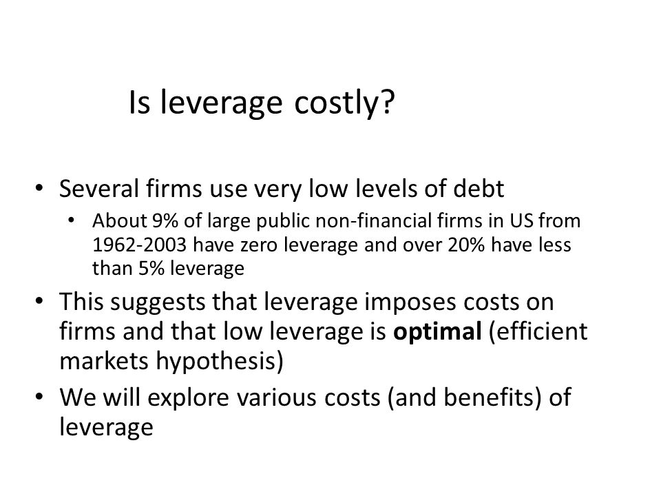 Several firms use very low levels of debt About 9% of large public non-financial firms in US from 1962-2003 have zero leverage and over 20% have less