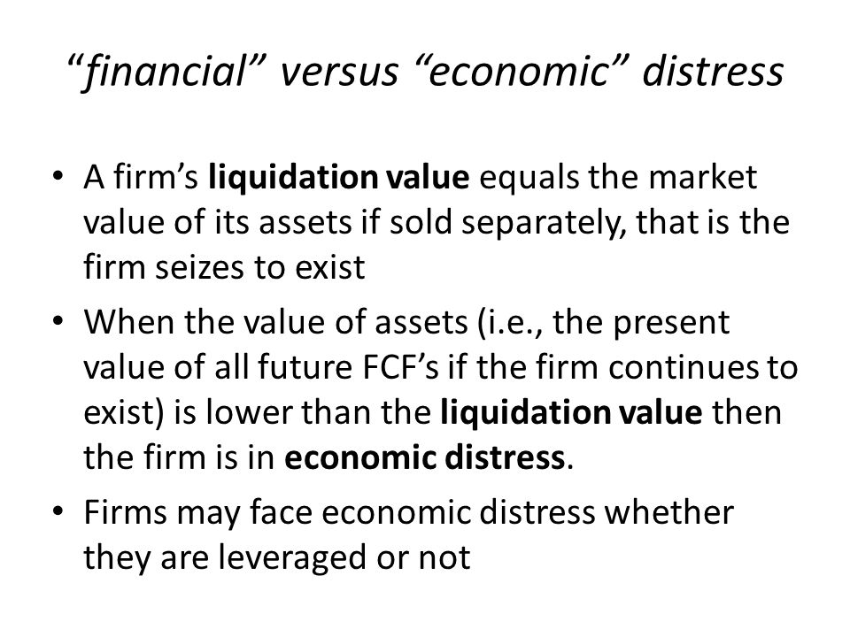 """""""financial"""" versus """"economic"""" distress A firm's liquidation value equals the market value of its assets if sold separately, that is the firm seizes to"""