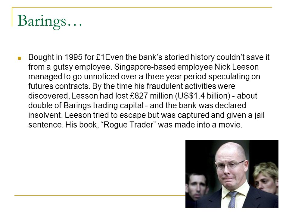 Barings… Bought in 1995 for £1Even the bank's storied history couldn't save it from a gutsy employee.
