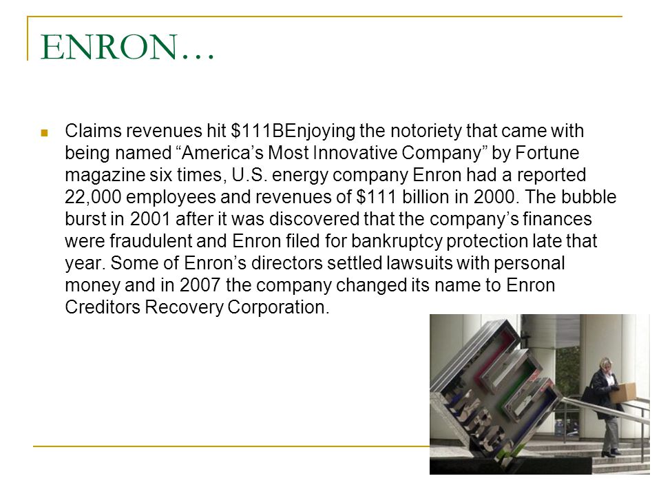 ENRON… Claims revenues hit $111BEnjoying the notoriety that came with being named America's Most Innovative Company by Fortune magazine six times, U.S.