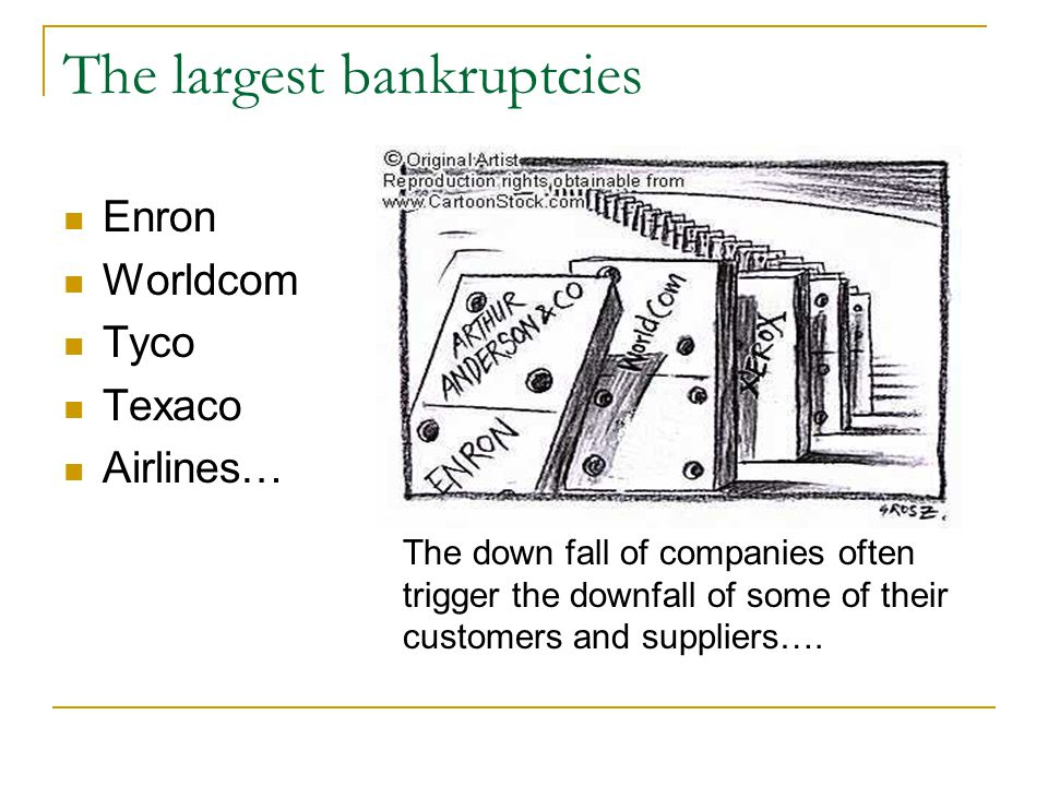 The largest bankruptcies Enron Worldcom Tyco Texaco Airlines… The down fall of companies often trigger the downfall of some of their customers and suppliers….