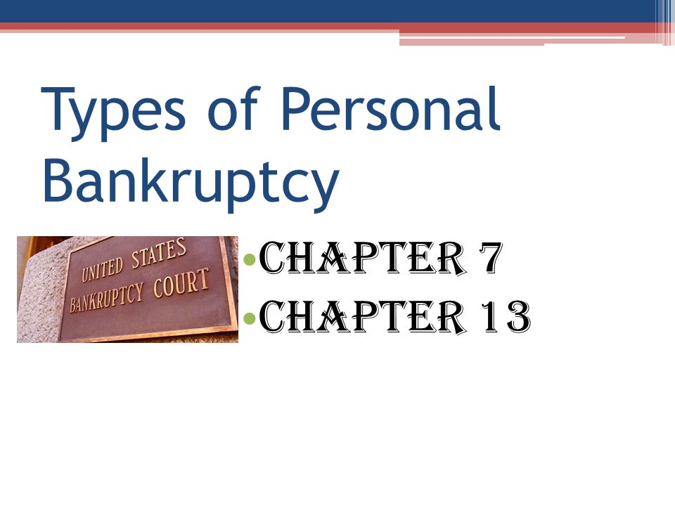 Types of Personal Bankruptcy Chapter 7 Chapter 13