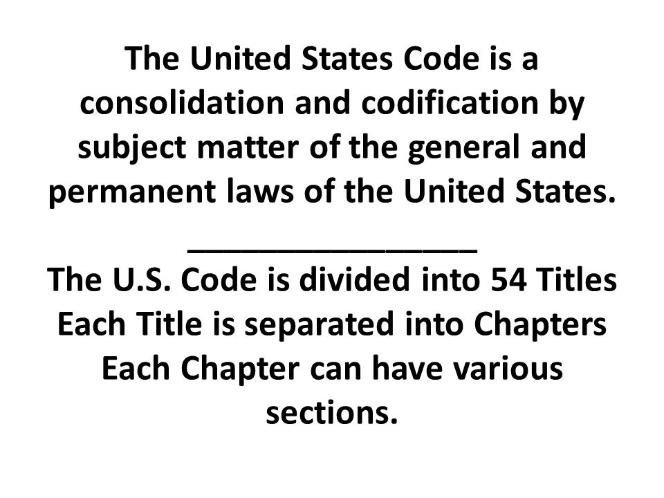 The United States Code is a consolidation and codification by subject matter of the general and permanent laws of the United States.