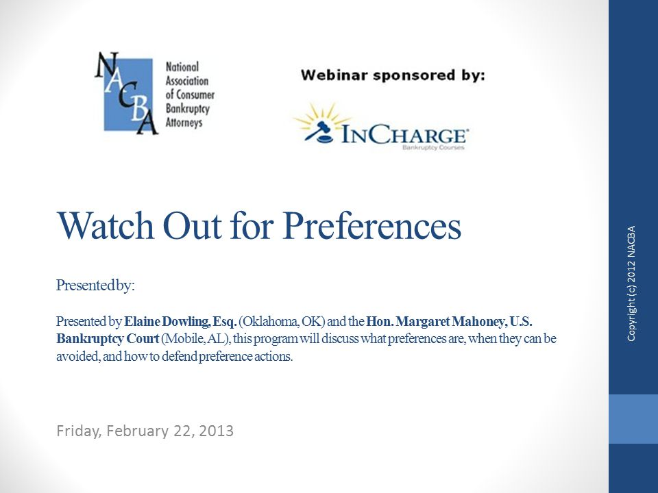 Watch Out for Preferences Presented by: Presented by Elaine Dowling, Esq.