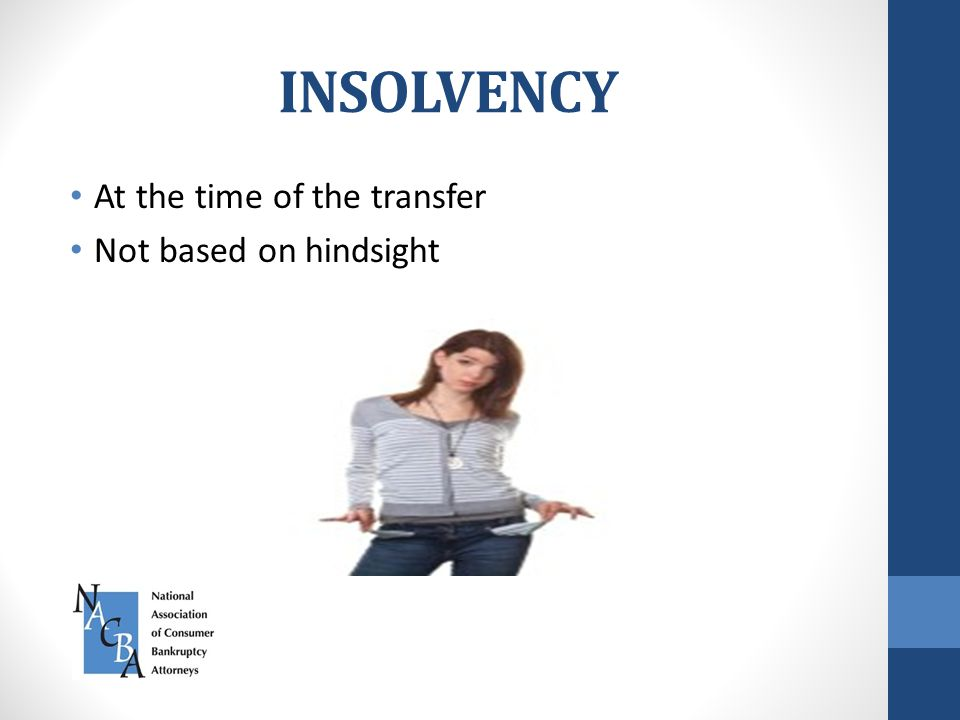 INSOLVENCY At the time of the transfer Not based on hindsight