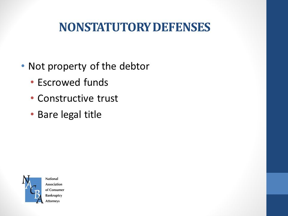 NONSTATUTORY DEFENSES Not property of the debtor Escrowed funds Constructive trust Bare legal title