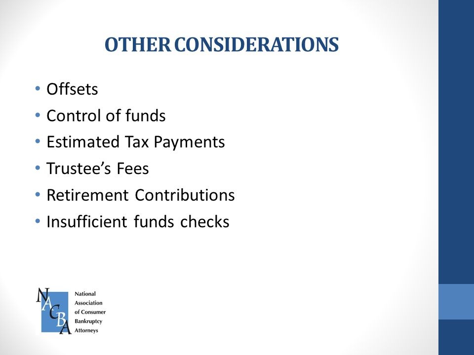 OTHER CONSIDERATIONS Offsets Control of funds Estimated Tax Payments Trustee's Fees Retirement Contributions Insufficient funds checks