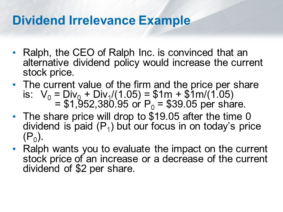 Dividend Irrelevance Example Ralph, the CEO of Ralph Inc.