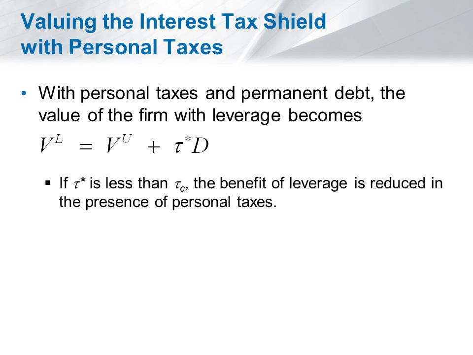Limits to the Tax Benefit of Debt The optimal level of leverage from a tax saving perspective is where interest equals EBIT.