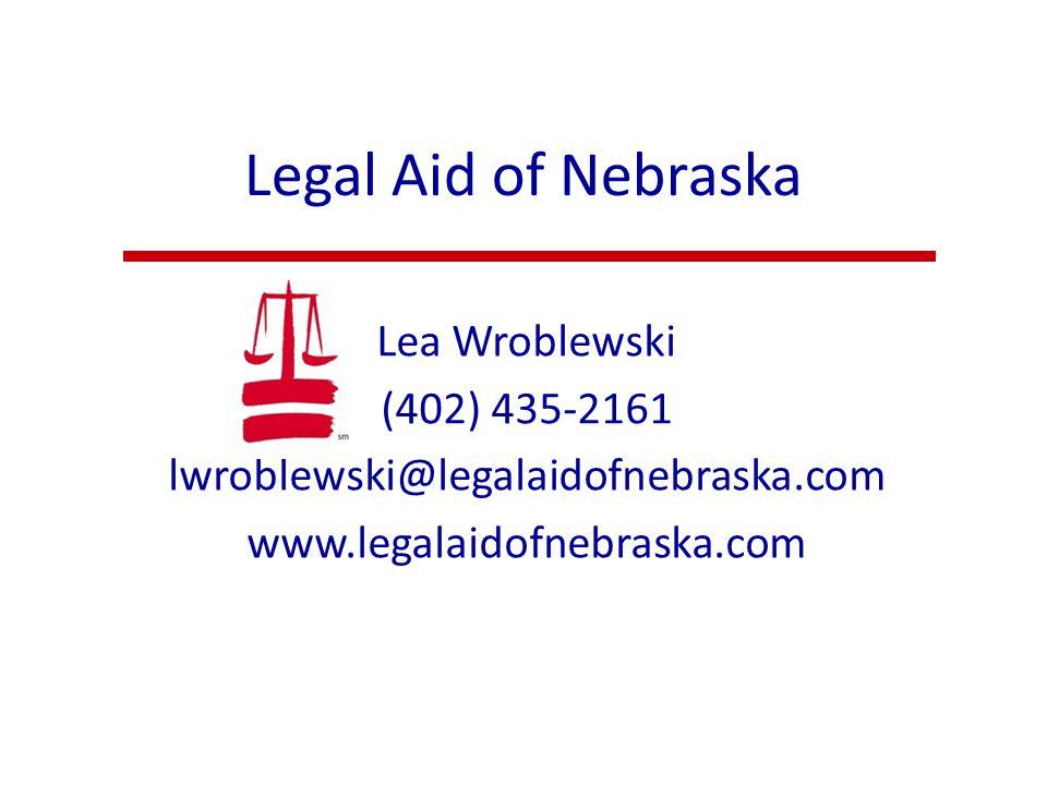 Legal Aid of Nebraska Lea Wroblewski (402) 435-2161 lwroblewski@legalaidofnebraska.com www.legalaidofnebraska.com