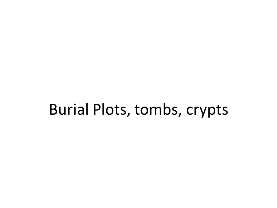 Burial Plots, tombs, crypts