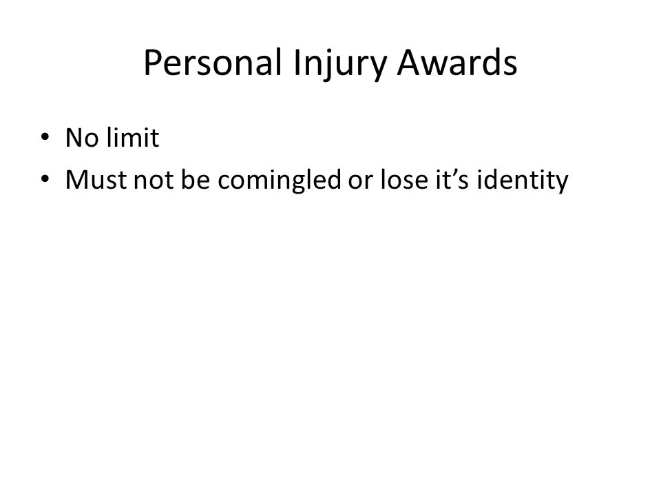 Personal Injury Awards No limit Must not be comingled or lose it's identity