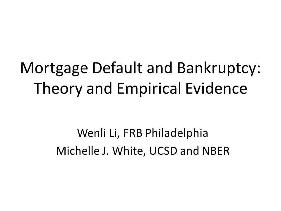 Mortgage Default and Bankruptcy: Theory and Empirical Evidence Wenli Li, FRB Philadelphia Michelle J.