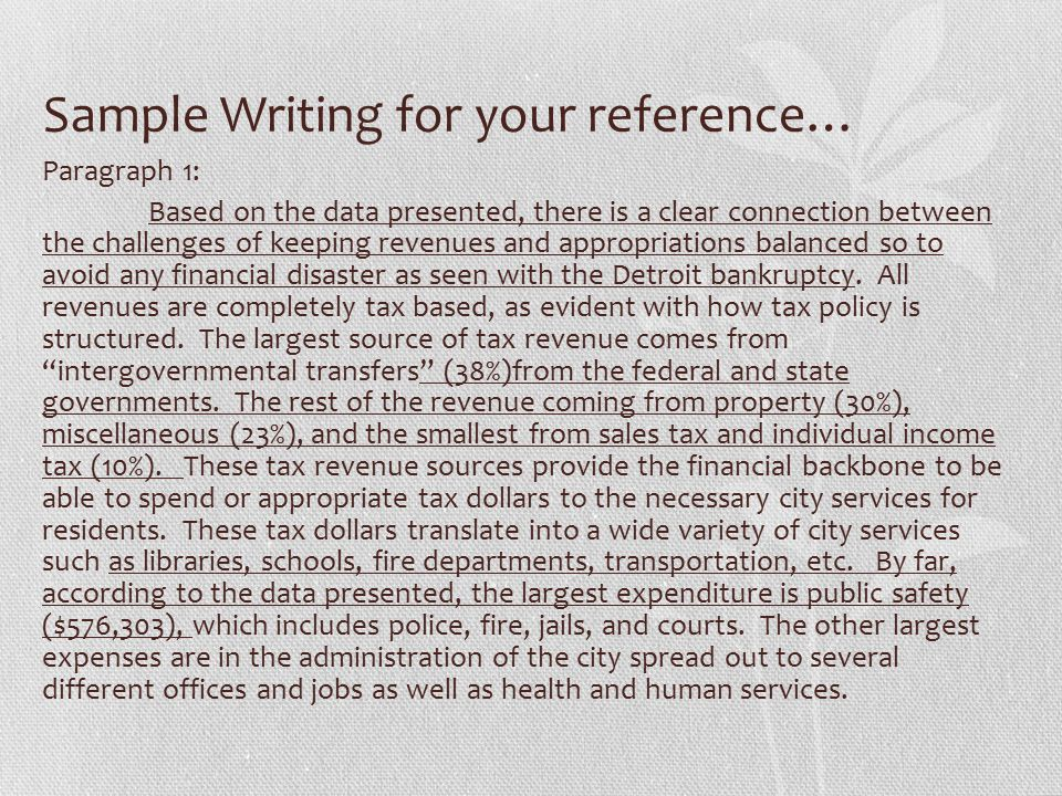Sample Writing for your reference… Paragraph 1: Based on the data presented, there is a clear connection between the challenges of keeping revenues and appropriations balanced so to avoid any financial disaster as seen with the Detroit bankruptcy.