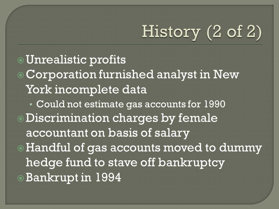  Unrealistic profits  Corporation furnished analyst in New York incomplete data Could not estimate gas accounts for 1990  Discrimination charges by