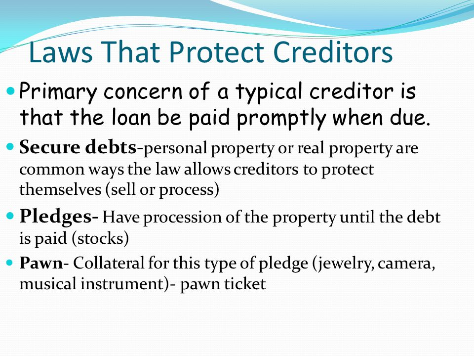 Laws That Protect Creditors Primary concern of a typical creditor is that the loan be paid promptly when due.