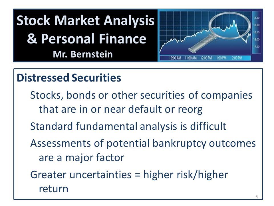 Stock Market Analysis & Personal Finance Mr. Bernstein Distressed Securities Stocks, bonds or other securities of companies that are in or near defaul