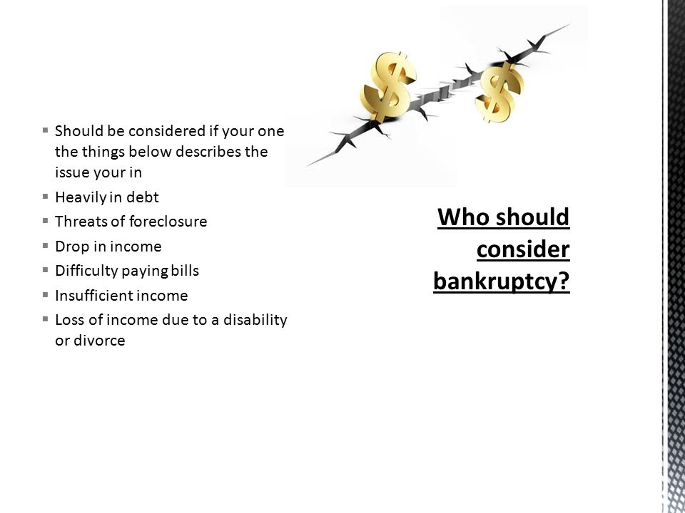  Should be considered if your one the things below describes the issue your in  Heavily in debt  Threats of foreclosure  Drop in income  Difficulty paying bills  Insufficient income  Loss of income due to a disability or divorce