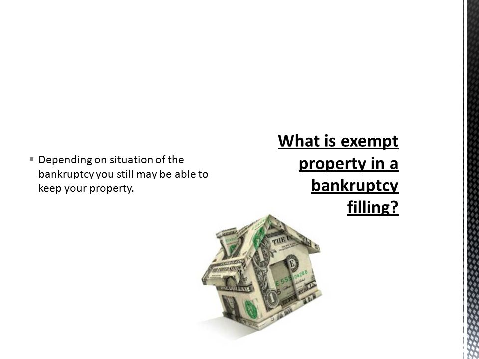  Depending on situation of the bankruptcy you still may be able to keep your property.