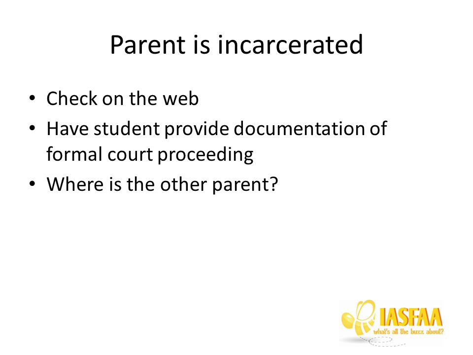 Parent is incarcerated Check on the web Have student provide documentation of formal court proceeding Where is the other parent