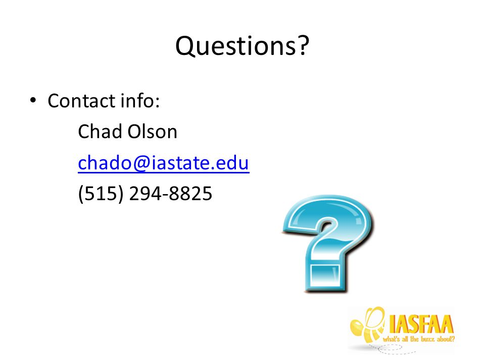 Questions Contact info: Chad Olson chado@iastate.edu (515) 294-8825