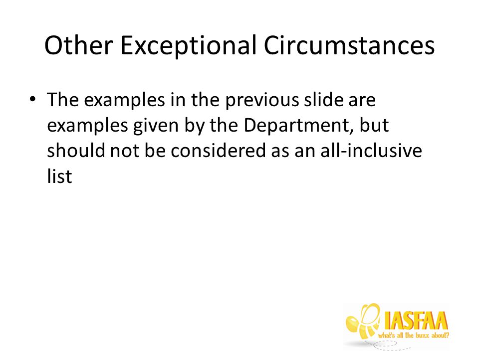 Other Exceptional Circumstances The examples in the previous slide are examples given by the Department, but should not be considered as an all-inclusive list