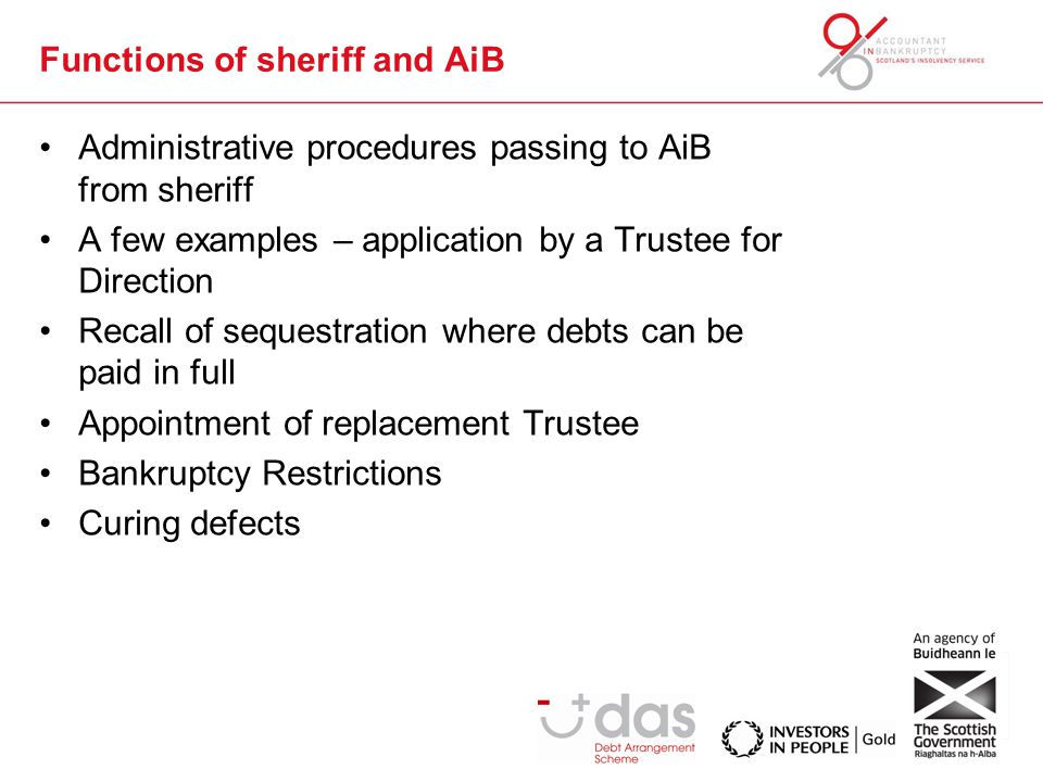 Functions of sheriff and AiB Administrative procedures passing to AiB from sheriff A few examples – application by a Trustee for Direction Recall of s