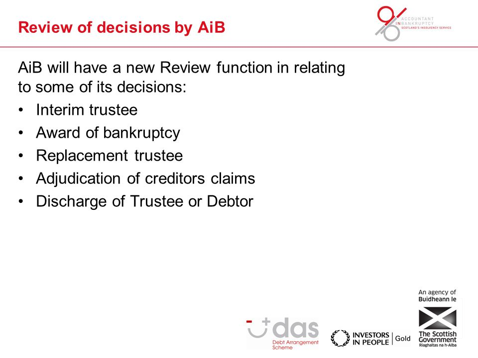 Review of decisions by AiB AiB will have a new Review function in relating to some of its decisions: Interim trustee Award of bankruptcy Replacement t