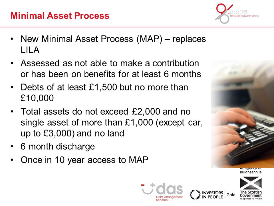 Minimal Asset Process New Minimal Asset Process (MAP) – replaces LILA Assessed as not able to make a contribution or has been on benefits for at least