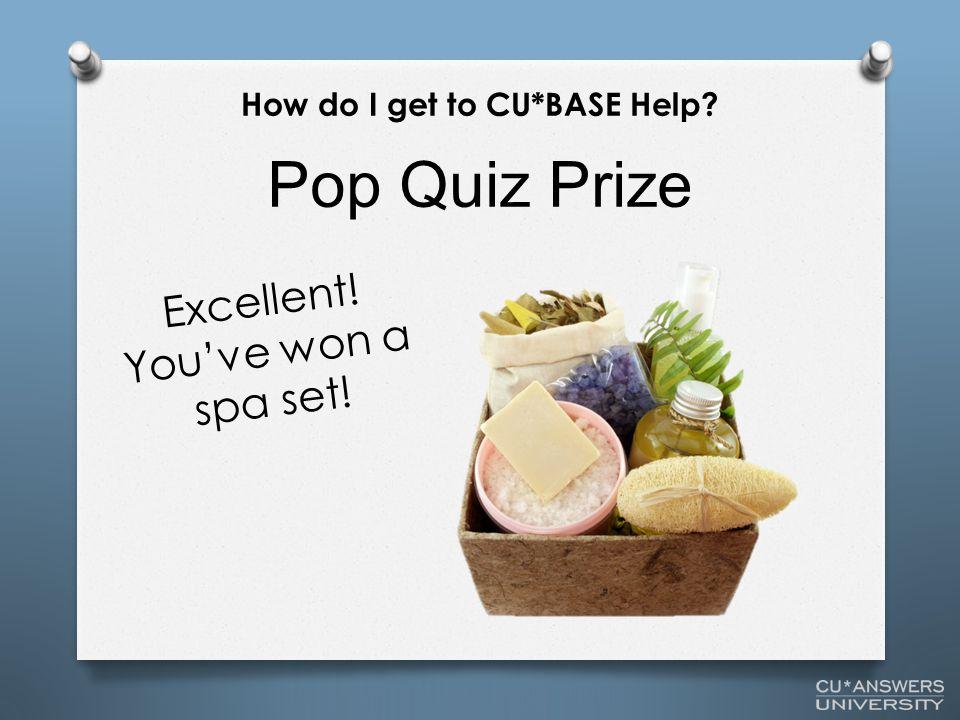 Pop Quiz Prize How do I get to CU*BASE Help Excellent! You've won a spa set!
