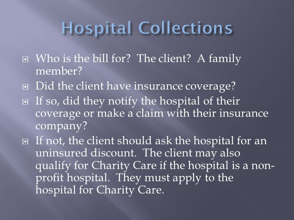  Who is the bill for? The client? A family member?  Did the client have insurance coverage?  If so, did they notify the hospital of their coverage